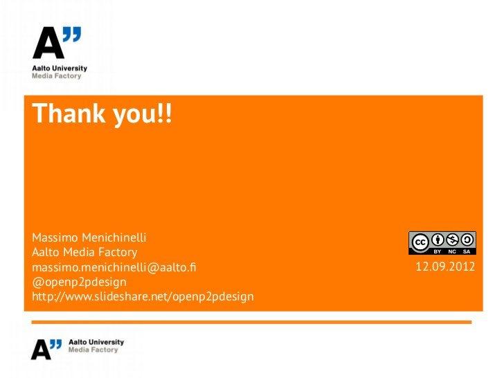 Thank you!!Massimo MenichinelliAalto Media Factorymassimo.menichinelli@aalto.f              12.09.2012@openp2pdesignhttp:/...