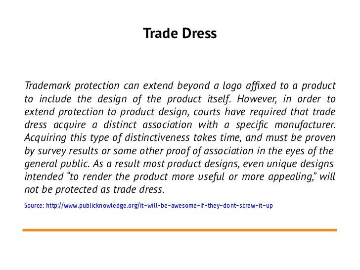 Trade DressTrademark protection can extend beyond a logo affxed to a productto include the design of the product itself. H...