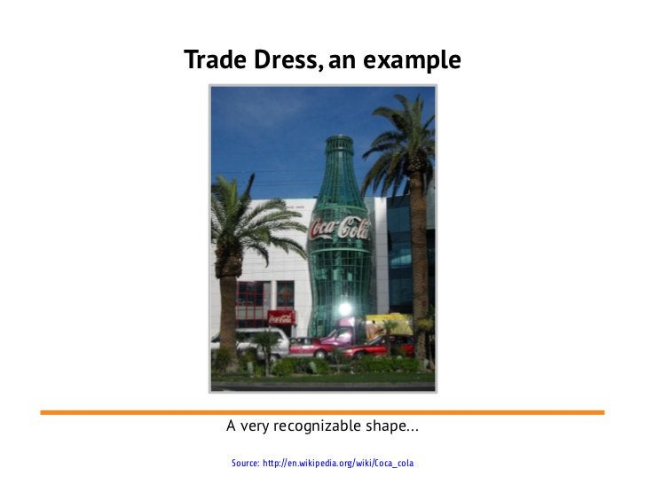Trade Dress, an example   A very recognizable shape...   Source: http://en.wikipedia.org/wiki/Coca_cola