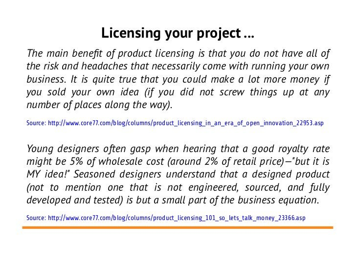 Licensing your project ...The main beneft of product licensing is that you do not have all ofthe risk and headaches that n...