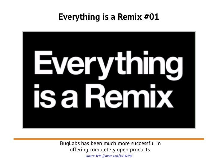 Everything is a Remix #01BugLabs has been much more successful in   offering completely open products.          Source: ht...