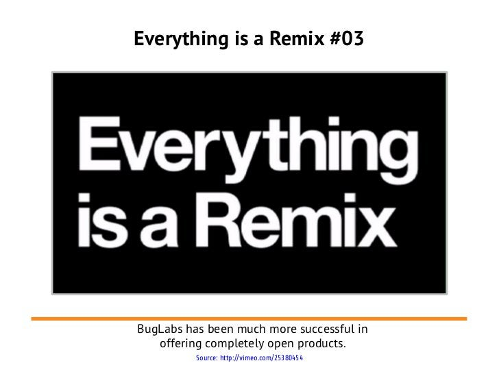 Everything is a Remix #03BugLabs has been much more successful in   offering completely open products.          Source: ht...