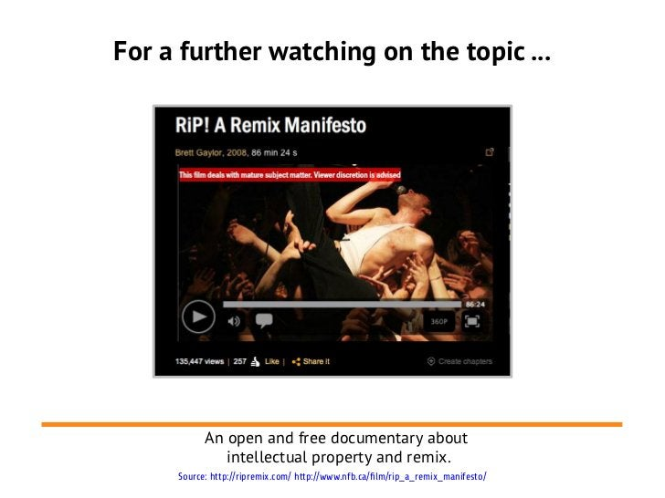 For a further watching on the topic ...           An open and free documentary about              intellectual property an...
