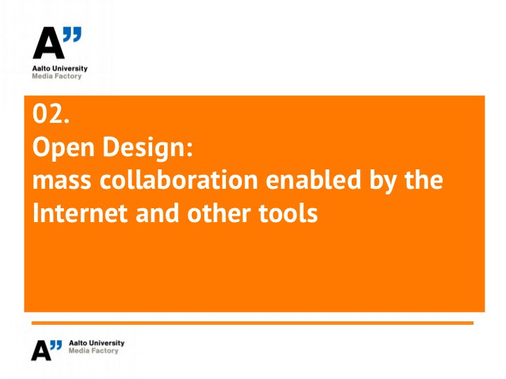 02.Open Design:mass collaboration enabled by theInternet and other tools