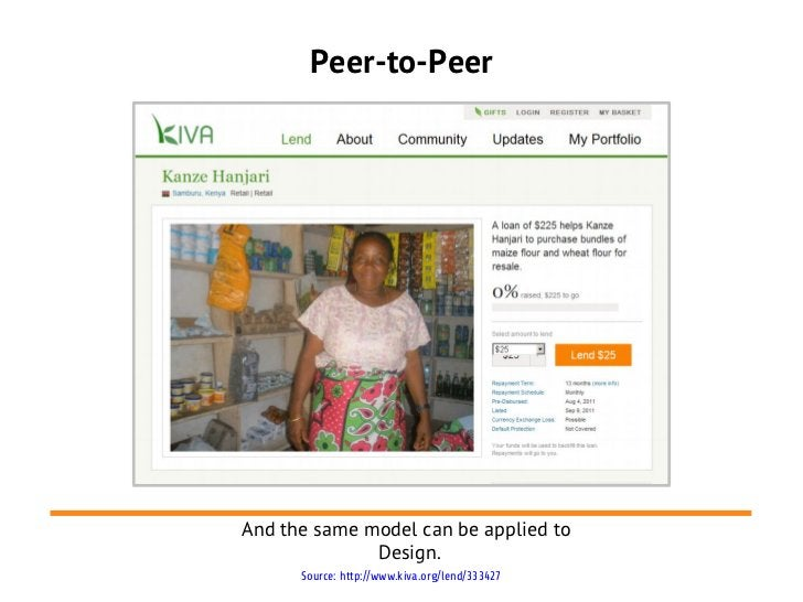 Peer-to-PeerAnd the same model can be applied to              Design.      Source: http://www.kiva.org/lend/333427