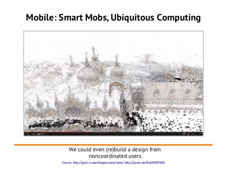 Mobile: Smart Mobs, Ubiquitous Computing            We could even (re)build a design from                   noncoordinated...