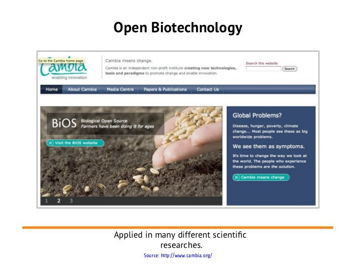 Open BiotechnologyApplied in many different scientifc            researches.       Source: http://www.cambia.org/