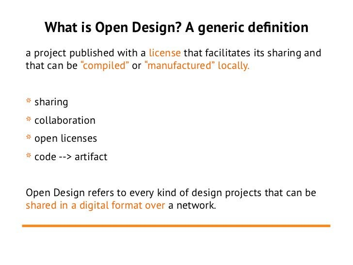 """What is Open Design? A generic definitiona project published with a license that facilitates its sharing andthat can be """"c..."""