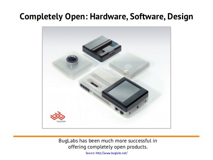 Completely Open: Hardware, Software, Design         BugLabs has been much more successful in            offering completel...