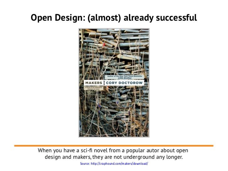 Open Design: (almost) already successful When you have a sci-f novel from a popular autor about open   design and makers, ...