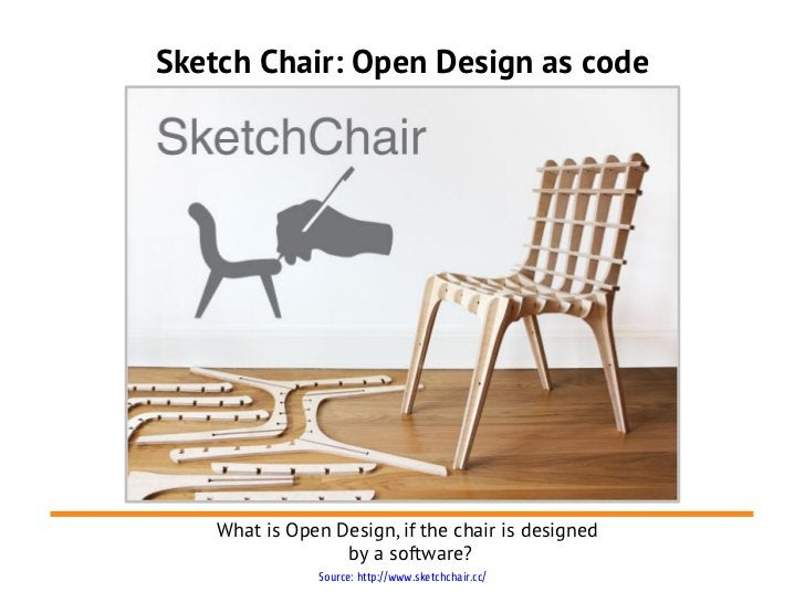 Sketch Chair: Open Design as code    What is Open Design, if the chair is designed                  by a software?        ...