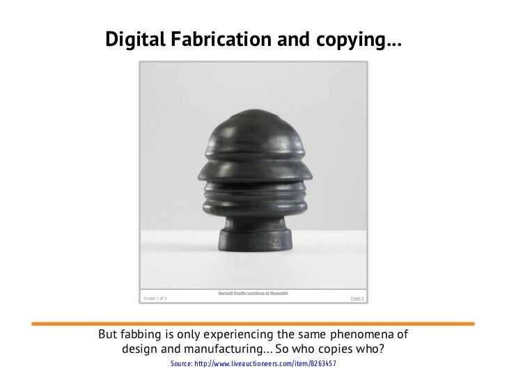 Digital Fabrication and copying...But fabbing is only experiencing the same phenomena of    design and manufacturing... So...