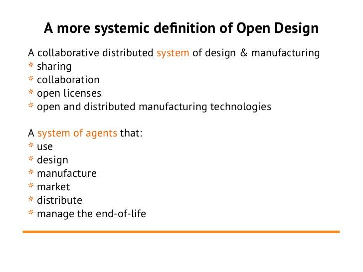 A more systemic definition of Open DesignA collaborative distributed system of design & manufacturing* sharing* collaborat...
