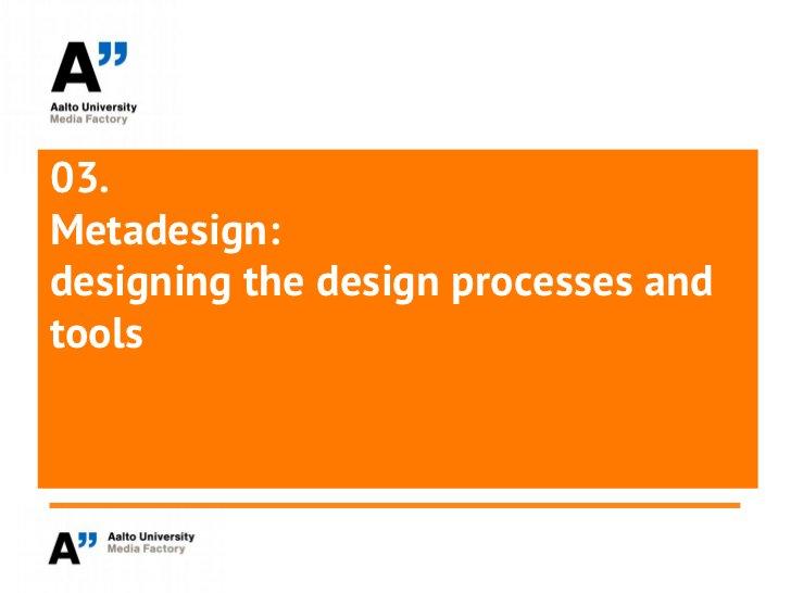 03.Metadesign:designing the design processes andtools
