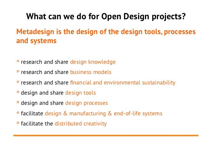 What can we do for Open Design projects?Metadesign is the design of the design tools, processesand systems* research and s...