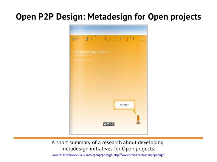 Open P2P Design: Metadesign for Open projects        A short summary of a research about developing            metadesign ...