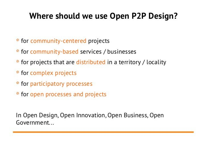 Where should we use Open P2P Design?* for community-centered projects* for community-based services / businesses* for proj...