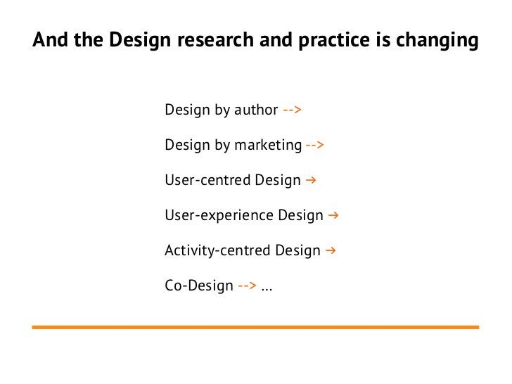 And the Design research and practice is changing              Design by author -->              Design by marketing -->   ...