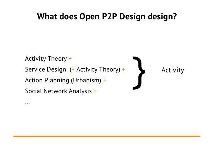 What does Open P2P Design design?                                       }Activity Theory +Service Design (+ Activity Theor...