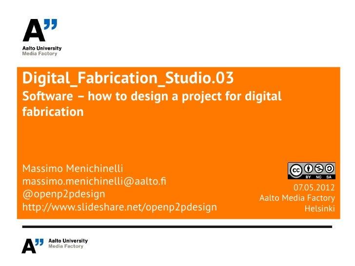 Digital_Fabrication_Studio.03Software – how to design a project for digitalfabricationMassimo Menichinellimassimo.menichin...