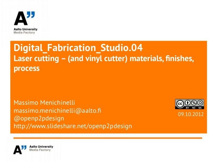Digital_Fabrication_Studio.04Laser cutting – (and vinyl cutter) materials, finishes,processMassimo Menichinellimassimo.men...