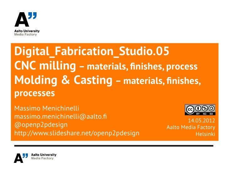 Digital_Fabrication_Studio.05CNC milling – materials, finishes, processMolding & Casting – materials, finishes,processesMa...