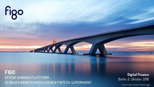 PICTURE BY KUSTER & WILDHABER PHOTOGRAPHY, FLICKR FIGO Digital Finance Berlin, 6. Oktober 2016OFFENE BANKING PLATTFORM - ...