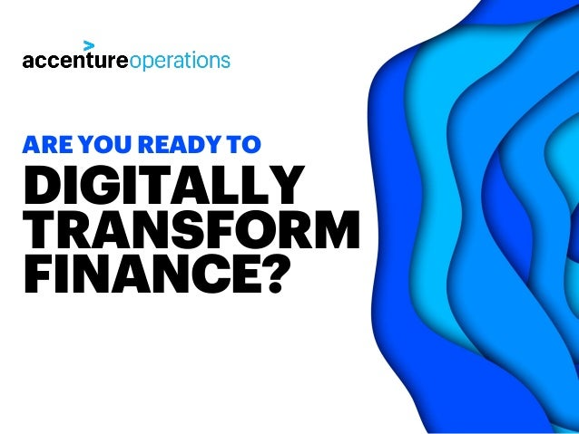 DIGITALLY TRANSFORM FINANCE? ARE YOU READY TO