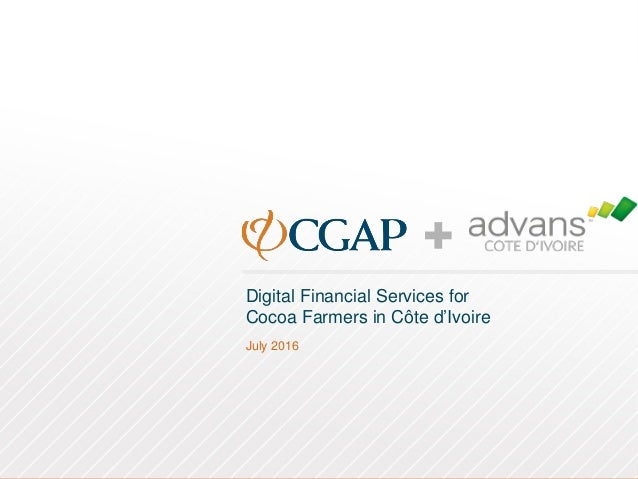 Digital Financial Services for Cocoa Farmers in Côte d'Ivoire July 2016