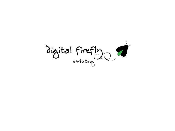 Who am I?  John Cashman  Owner- Digital Firefly Marketing• Helped launch 3 companies• 2 - 1 in startups• Ran marketing for ...