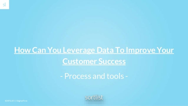 SORTLIST // Digital First How Can You Leverage Data To Improve Your Customer Success - Process and tools -