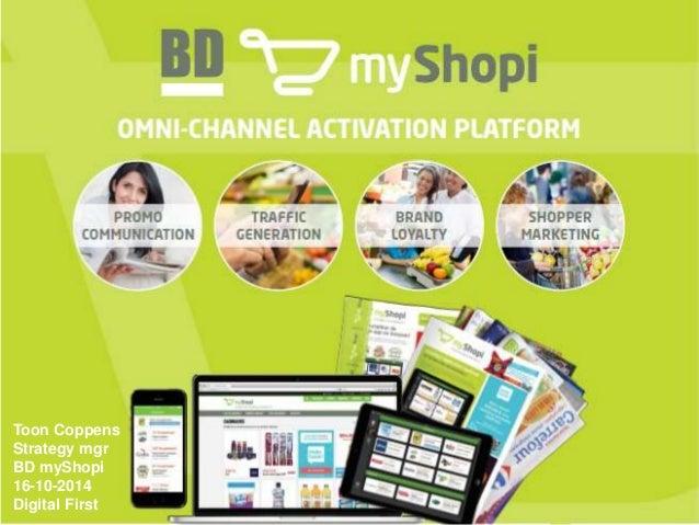 myShopi.be  www.myShopi.be www.myShopi.be  Toon Coppens  Strategy mgr  BD myShopi  16-10-2014  Digital First