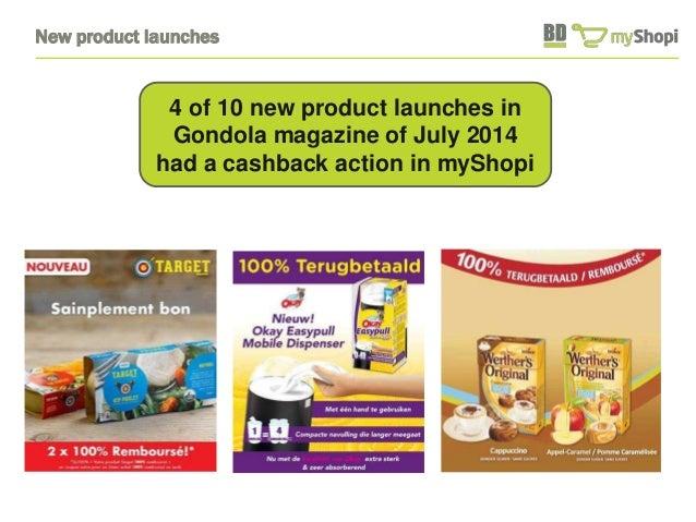 New product launches  4 of 10 new product launches in  Gondola magazine of July 2014  had a cashback action in myShopi