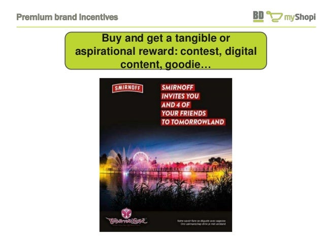 Premium brand incentives  Buy and get a tangible or  aspirational reward: contest, digital  content, goodie…