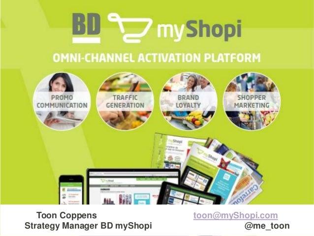 Toon Coppens toon@myShopi.com  Strategy Manager BD myShopi @me_toon