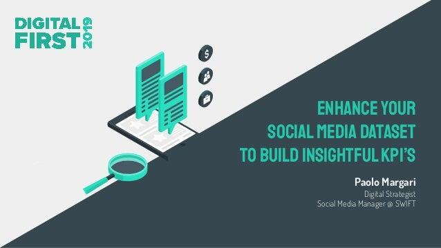 Paolo Margari Digital Strategist Social Media Manager @ SWIFT Enhanceyour socialmedia dataset tobuildinsightfulkpi's