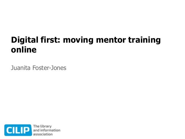 Digital first: moving mentor training online Juanita Foster-Jones