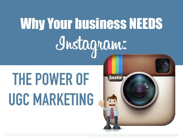 Why Your business NEEDS Instagram: THE POWER OF UGC MARKETING Photo by Pixeden. Creative Commons Attribution Share/Remix L...