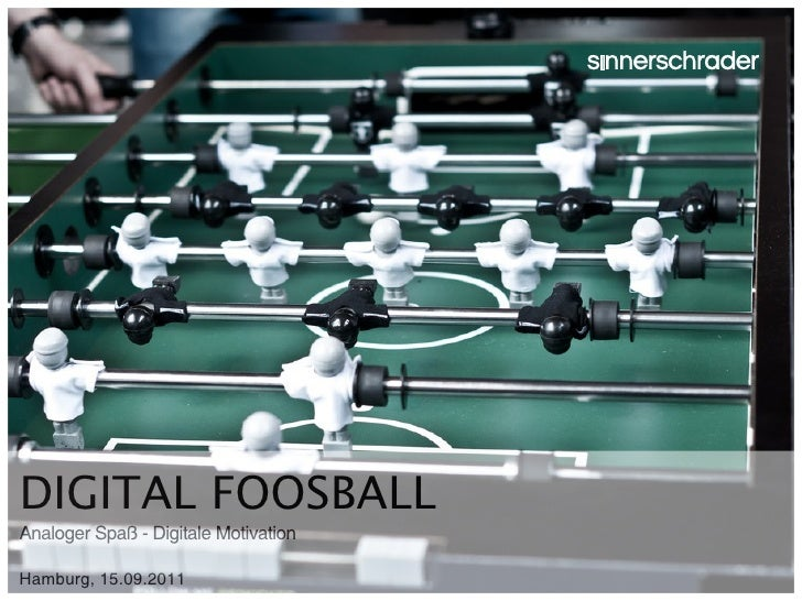 DIGITAL FOOSBALLAnaloger Spaß - Digitale MotivationHamburg, 15.09.2011                   Slide 1