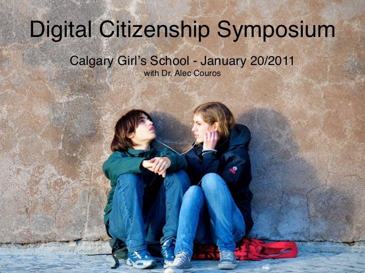 Digital Citizenship Symposium   Calgary Girl's School - January 20/2011               with Dr. Alec Couros