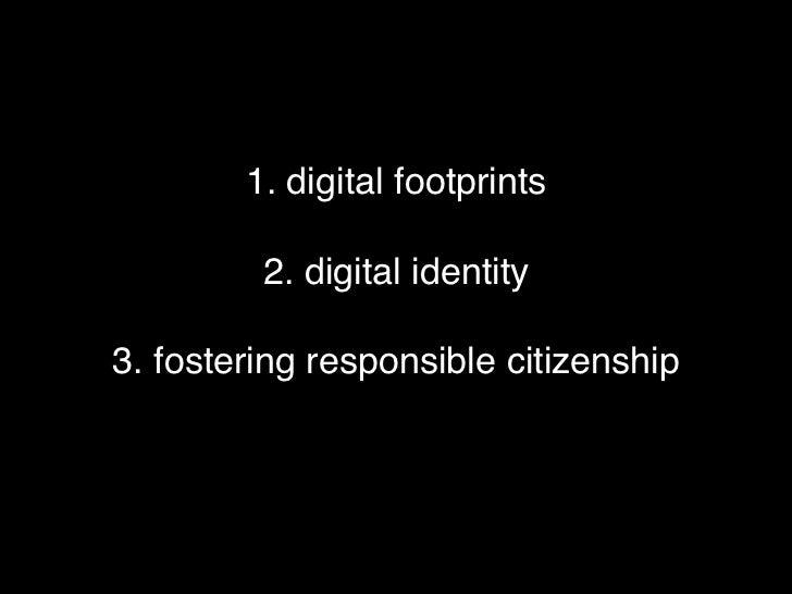 1. digital footprints         2. digital identity3. fostering responsible citizenship