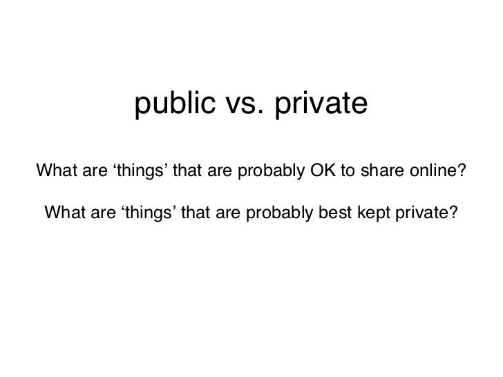 public            private•Sharing a video (on         •Sharing a photograph (onYoutube) of you singing in   Flickr) of you...