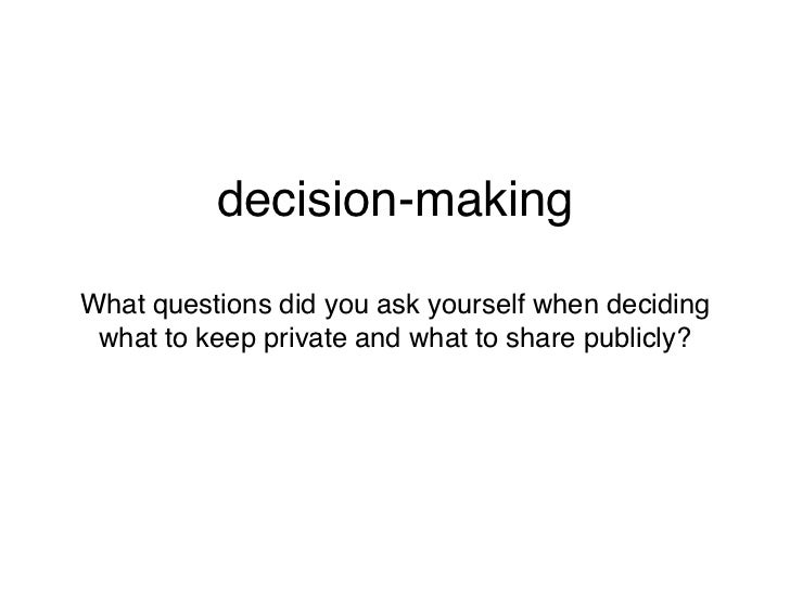 responsesWhat questions did you ask yourself when deciding what to keep private and what to share publicly?