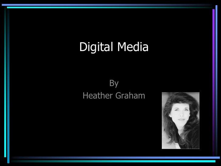 Digital Media        By Heather Graham