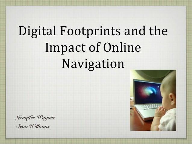 Digital Footprints and the Impact of Online Navigation Jennifer Wagner Sean Williams