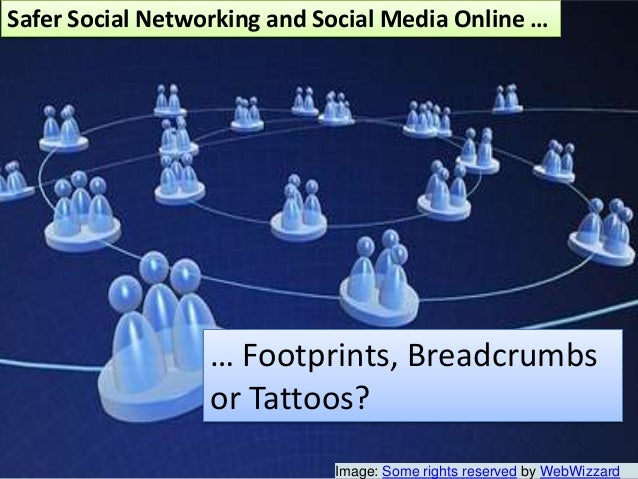 Safer Social Networking and Social Media Online …  … Footprints, Breadcrumbs or Tattoos? Image: Some rights reserved by We...
