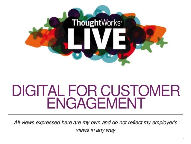 DIGITAL FOR CUSTOMER  ENGAGEMENT  All views expressed here are my own and do not reflect my employer's  views in any way  ...