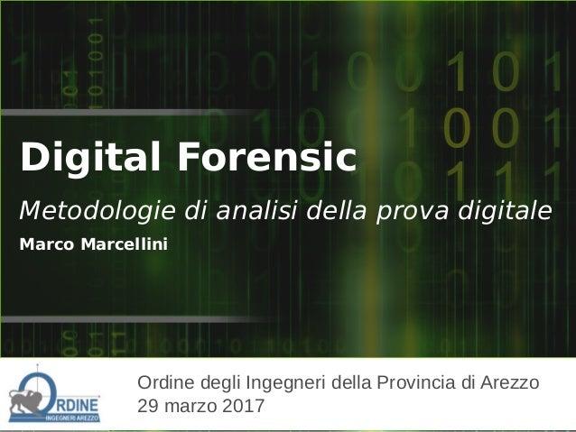 Ordine degli Ingegneri della Provincia di Arezzo 29 marzo 2017 Digital Forensic Metodologie di analisi della prova digital...