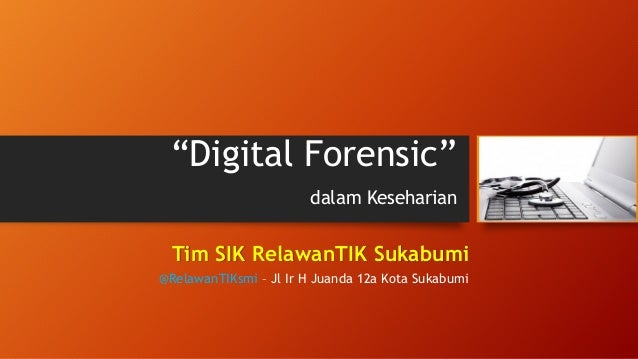 """Digital Forensic"" dalam KeseharianTim SIK RelawanTIK Sukabumi  @RelawanTIKsmi –Jl Ir H Juanda 12a Kota Sukabumi"