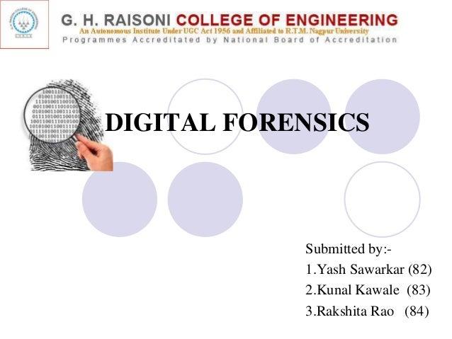 Submitted by:- 1.Yash Sawarkar (82) 2.Kunal Kawale (83) 3.Rakshita Rao (84) DIGITAL FORENSICS